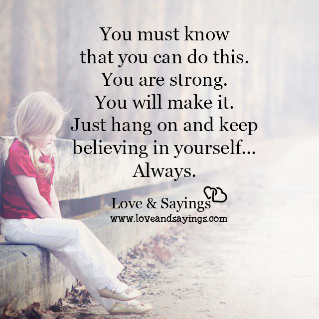Keep believing in yourself... Always