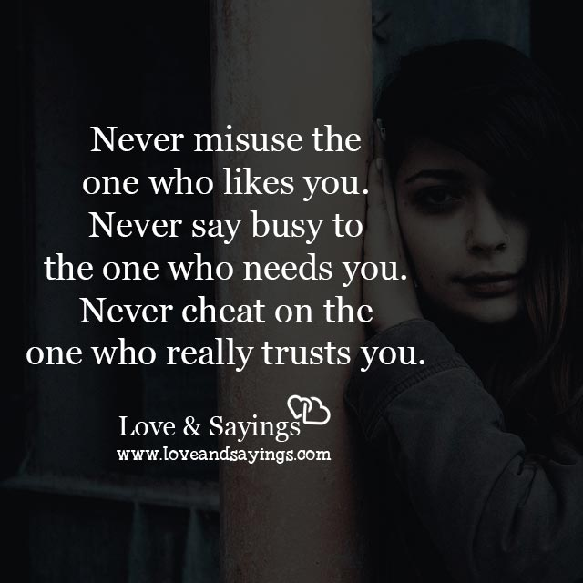 Never cheat on the one who really trusts you