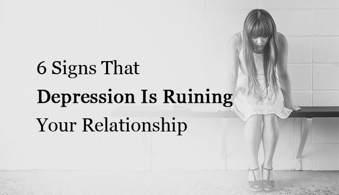 6 Signs That Depression Is Ruining Your Relationship