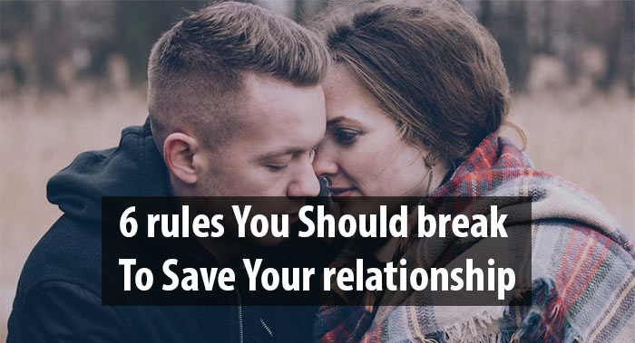 6 Rules You Should Break To Save Your Relationship Love