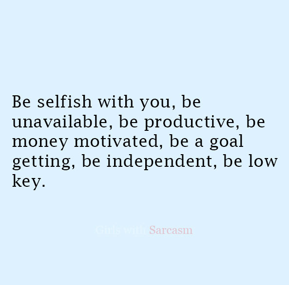 Be selfish with you